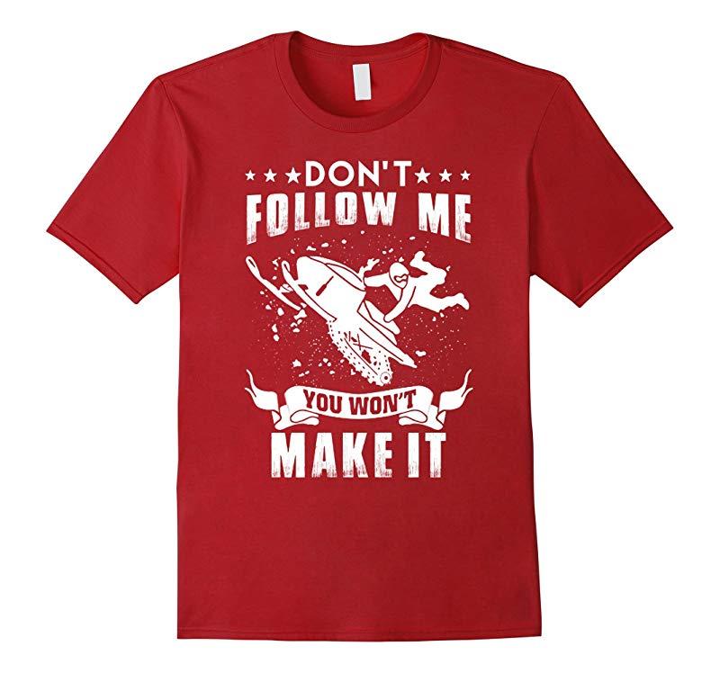 Dont Follow Me You Wont Make It Shirt Snowmobile Racer Tee-RT