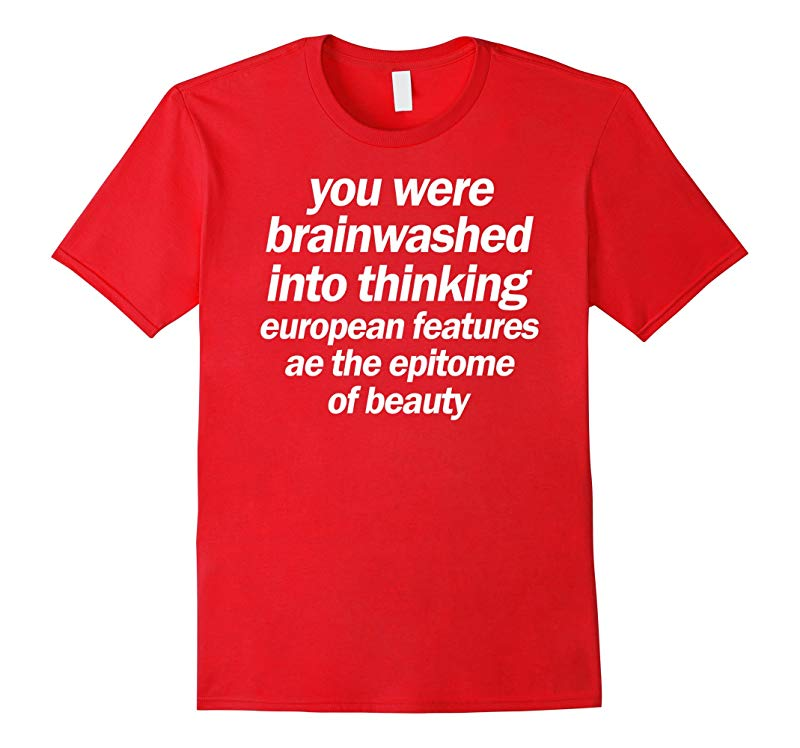 You were brainwashed into thinking european features T-Shirt-TD