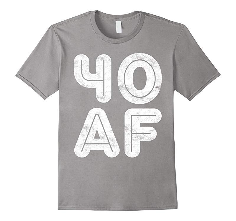40 AF T-Shirt Funny 40th Birthday Gift Shirt-RT