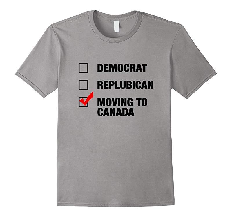 Political Party Democrat Republican Move To Canada T-Shirt-CL