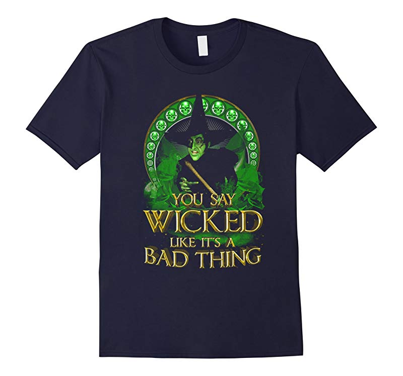 You Say Wicked Like Its A Bad Thing Funny Shirt-RT