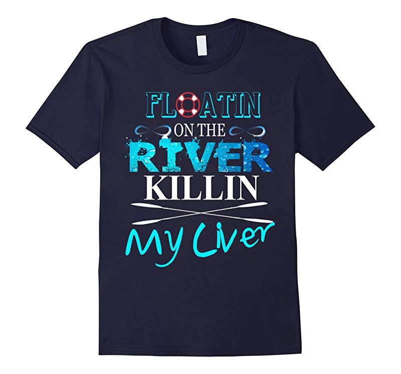 Floating on the River Killing My Liver Funny T-shirt-RT