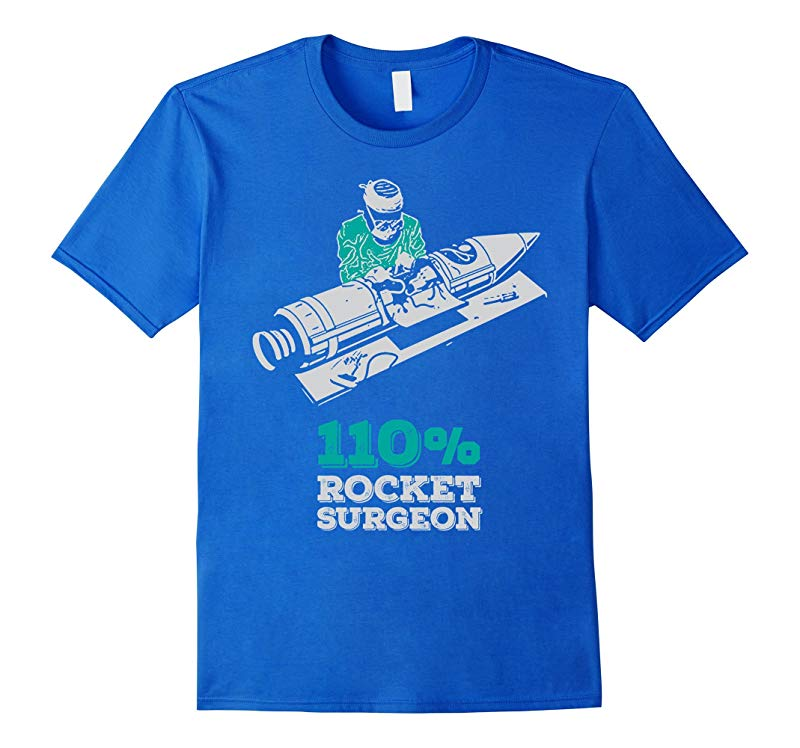 110 Percent Rocket Surgeon Science Space Cute Funny T-shirt-TH
