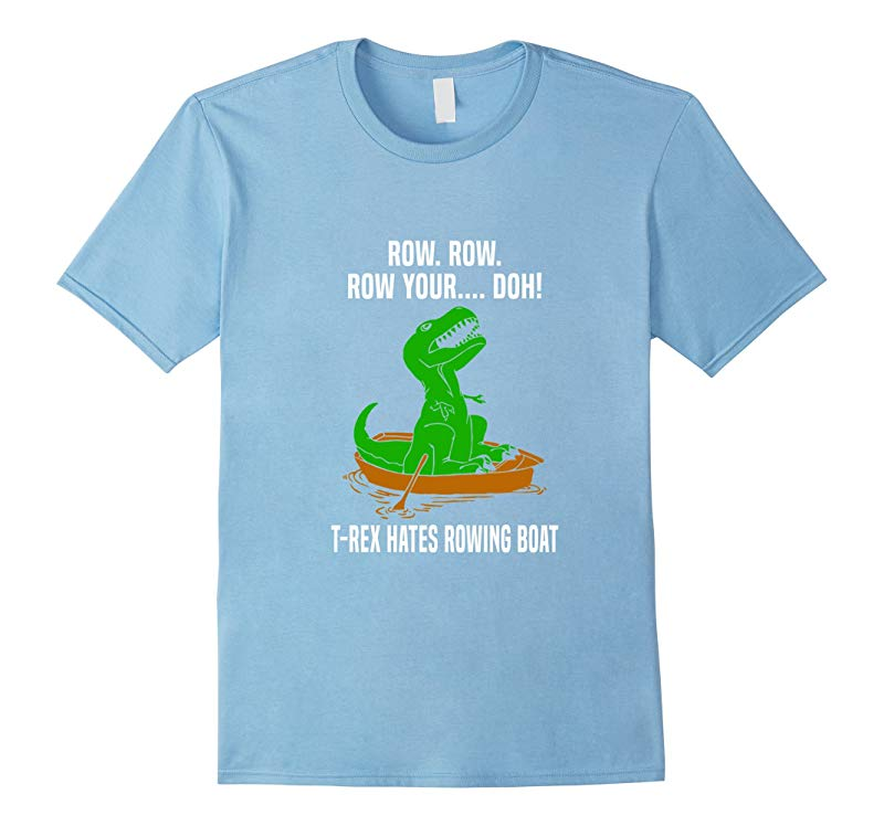 T-Rex Hates Rowing Boat Dinosaur Trex Row Funny Cute T-Shirt-RT