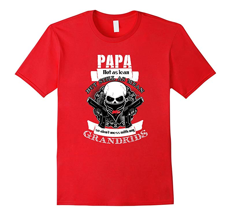 Papa not as lean but still as mean so dont mess Tshirt-RT