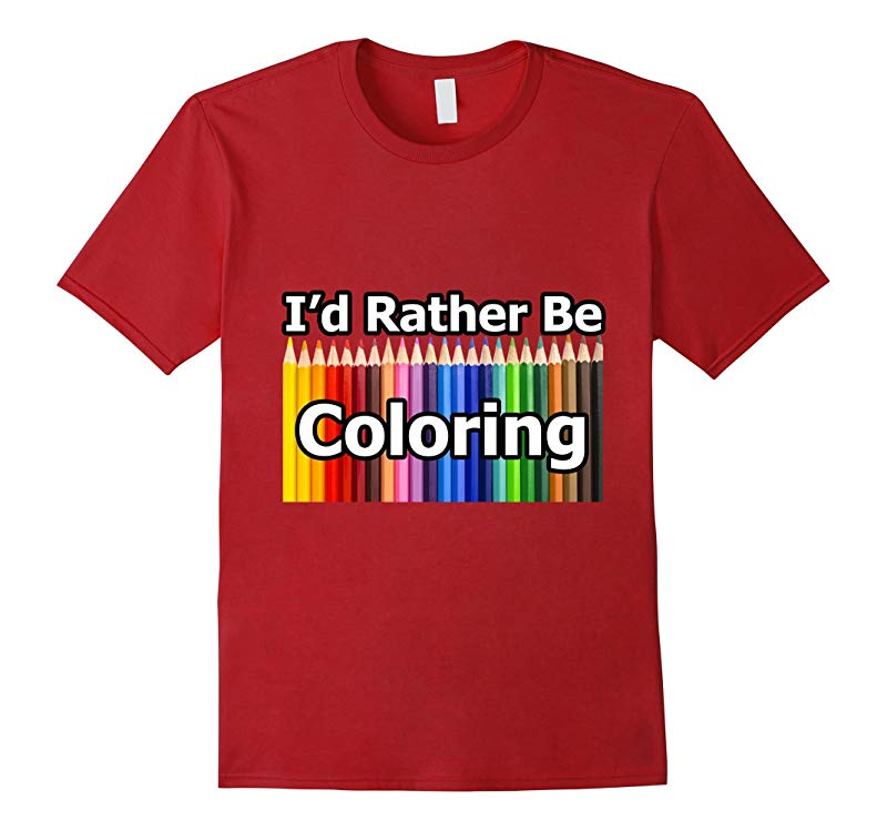 Adult Coloring Book T-Shirt says Id Rather Be Coloring-RT