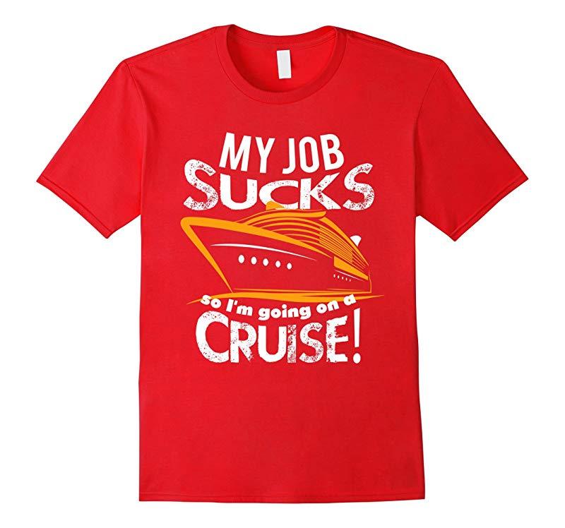 My Job Sucks Im going on a Cruise Shirt-RT
