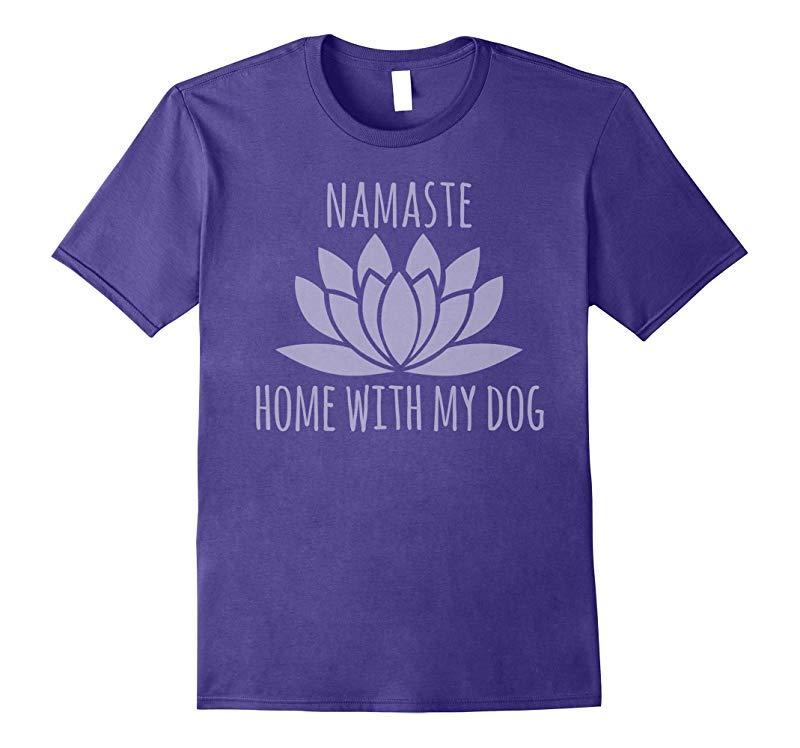 Namaste Home With My Dog Shirt-Vaci