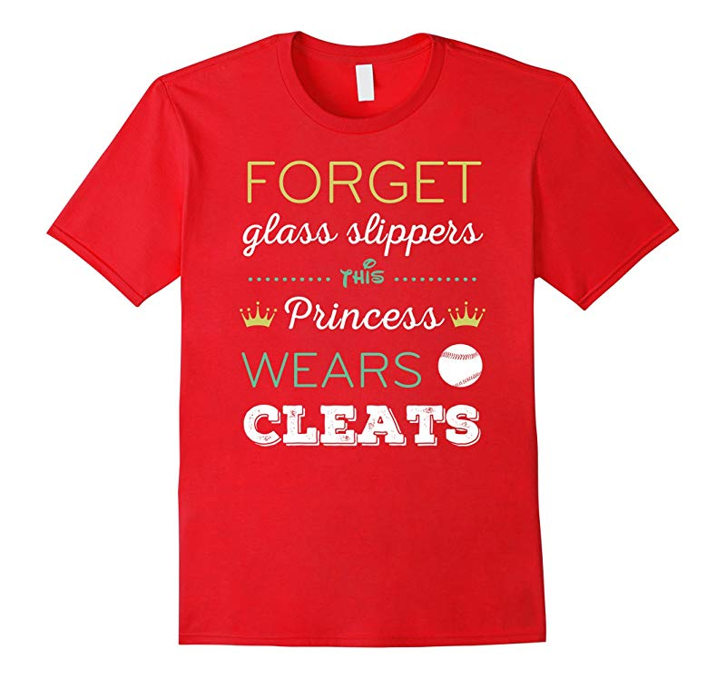 Forget Glass Slippers This Princess Wears Cleats T-Shirt-RT
