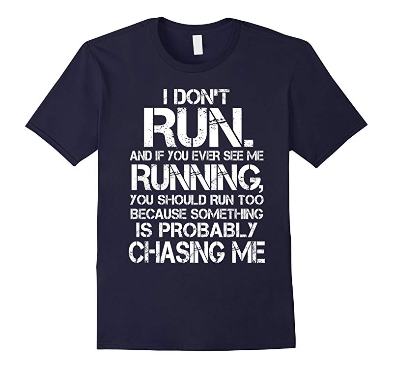I Dont Run And If You Ever See Me Running Shirt - Running s-TD