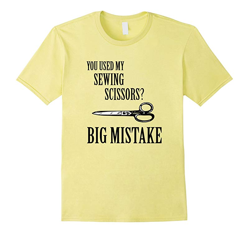 You Used My Sewing Scissors? Big Mistake Craft Funny T-Shirt-RT