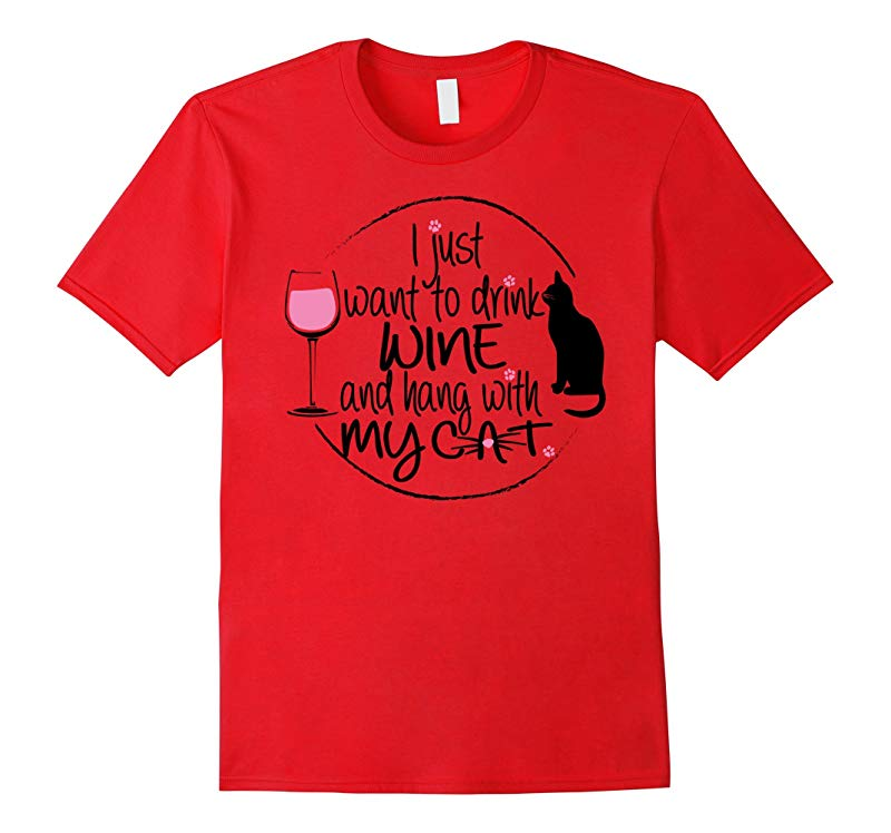 Cat Tshirt  I just want to drink wine and hang with my cat-RT