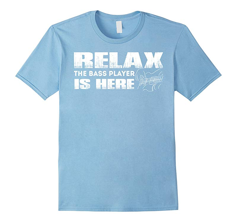 Relax The Bass Player Is Here T Shirt Gift-RT