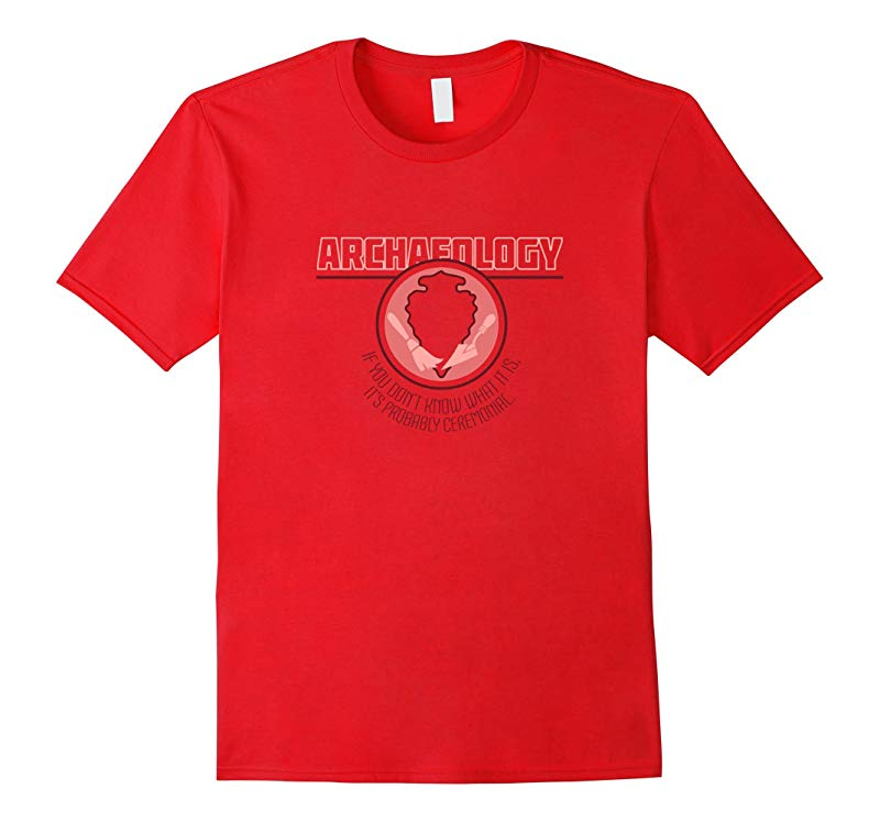 College Major Archaeology  Funny College Major Arch T-shirt-RT