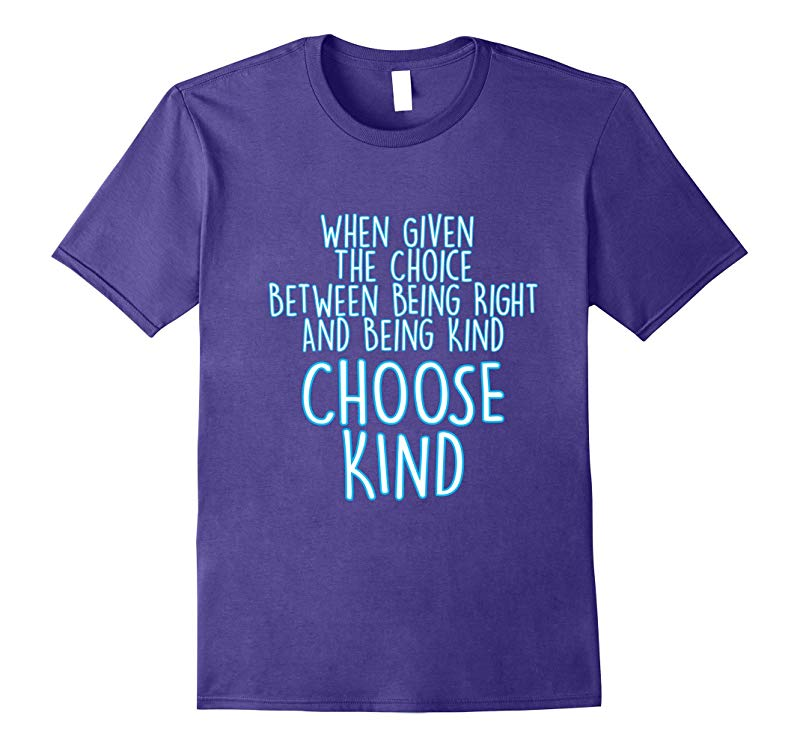 Given choice between being right or being kind choose kind-RT