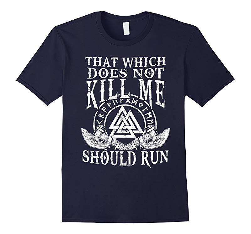 Viking Nordic That Which Does Not Kill Me Should Run T Shirt-RT