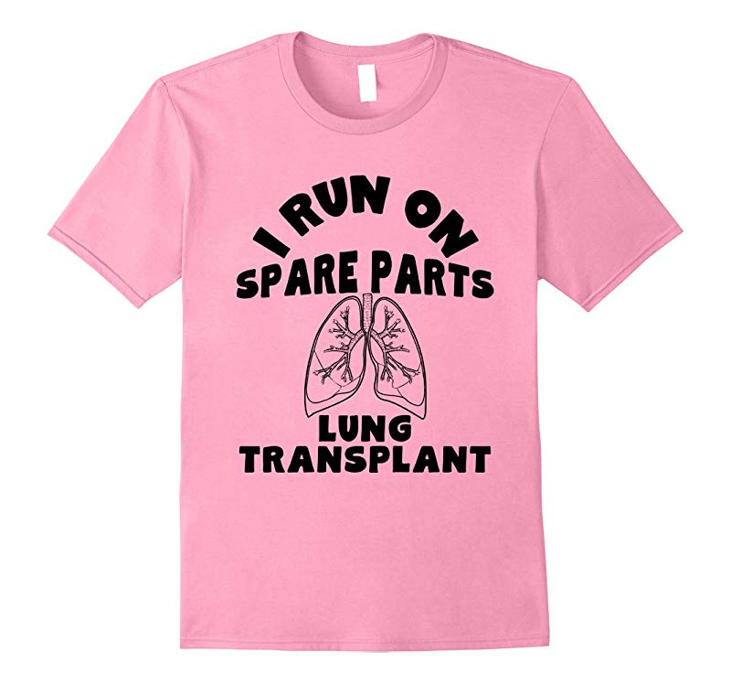 I Run On Spare Parts Lung Transplant T-Shirt-PL