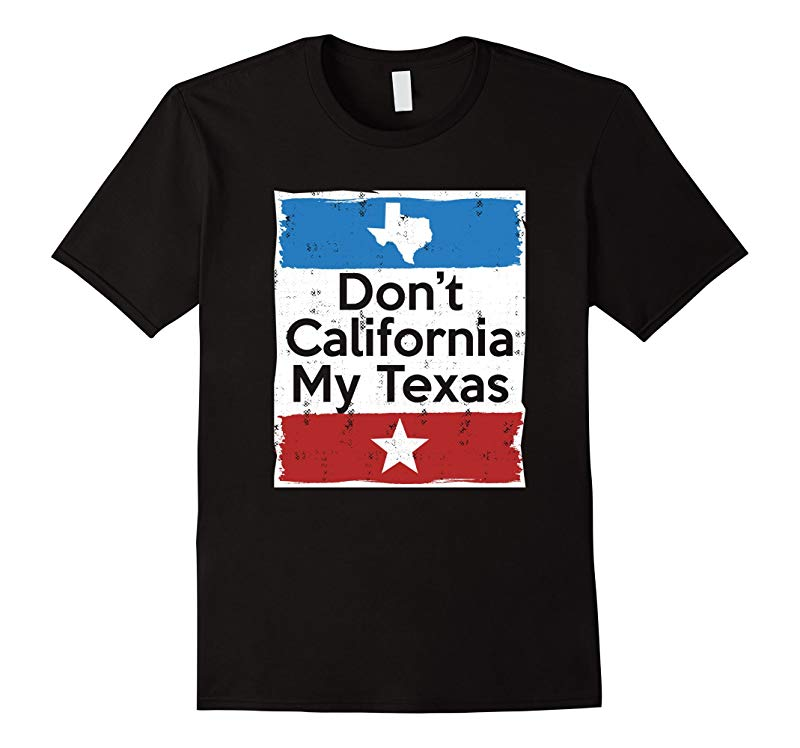 Don't California My Texas T-Shirt-T-Shirt