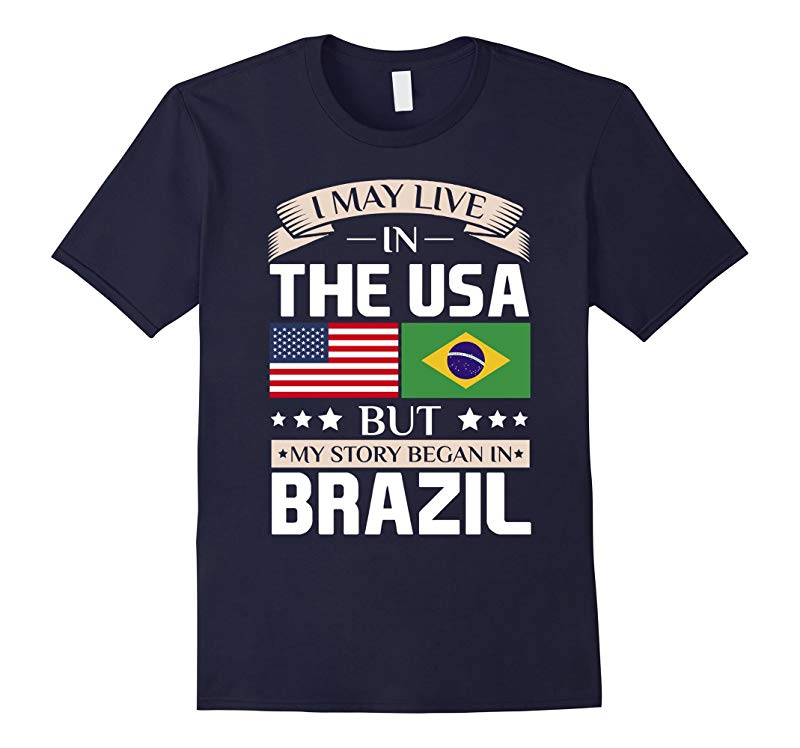 May Live in USA Story Began in Brazil Flag T-Shirt-RT