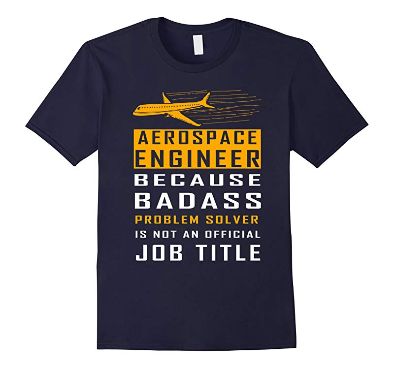 Aerospace Engineer Because Badass Problem Solver Is Not An Official Job Title Shirt Engineering T-Shirt-RT