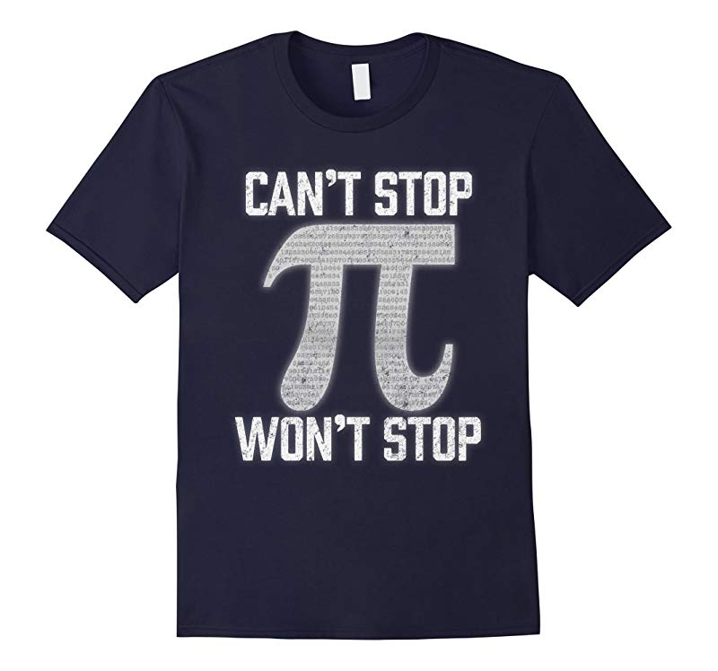 Pi Cant Stop Wont Stop Pi Day 314 Funny Math Geek T-Shirt-RT