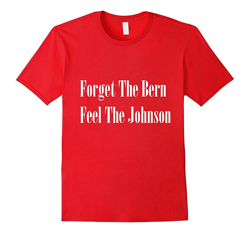 Forget The Bern Feel The Johnson-RT