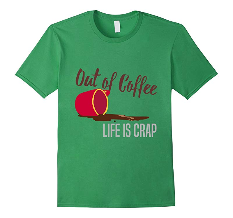 Out Of Coffee Life Is Crap T Shirt - Funny Coffee T Shirt-Vaci