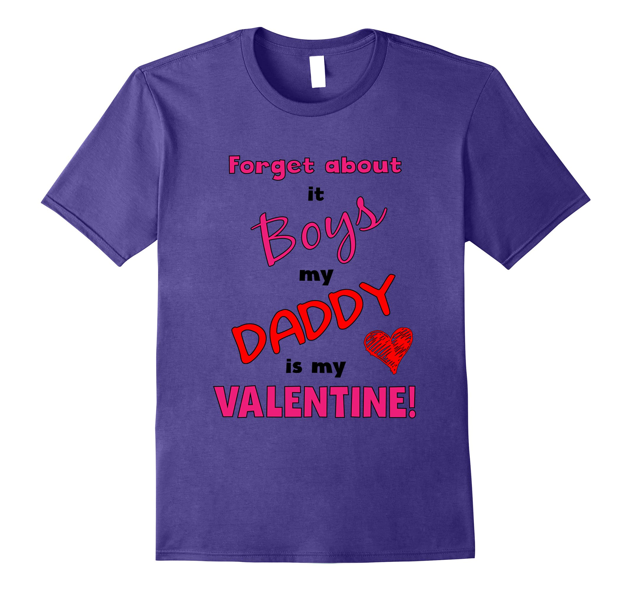 Cute Forget About it Boys My Daddy is My Valentine T-Shirt-RT