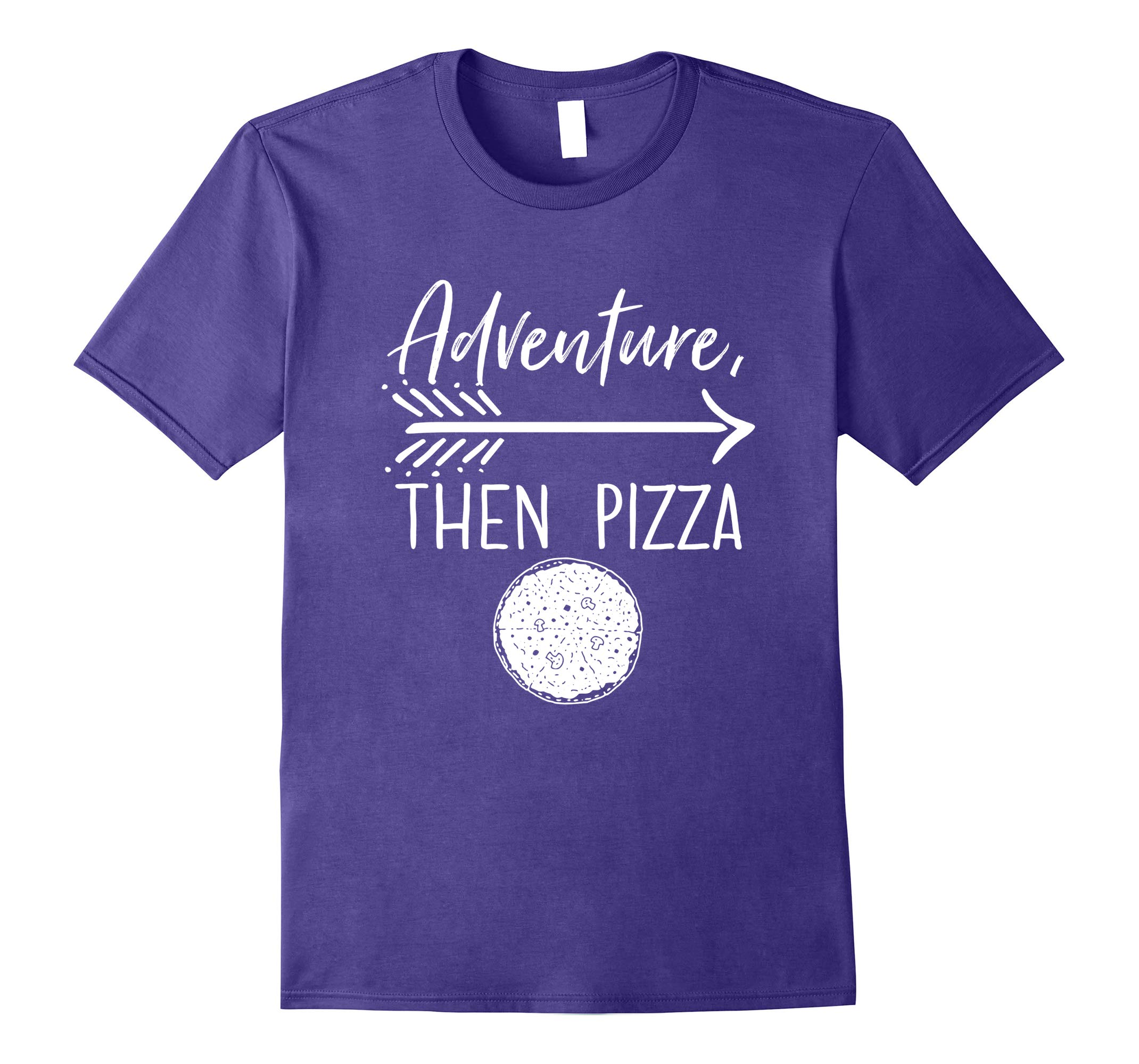 Adventure, Then Pizza T-shirt Funny Food Tee-RT