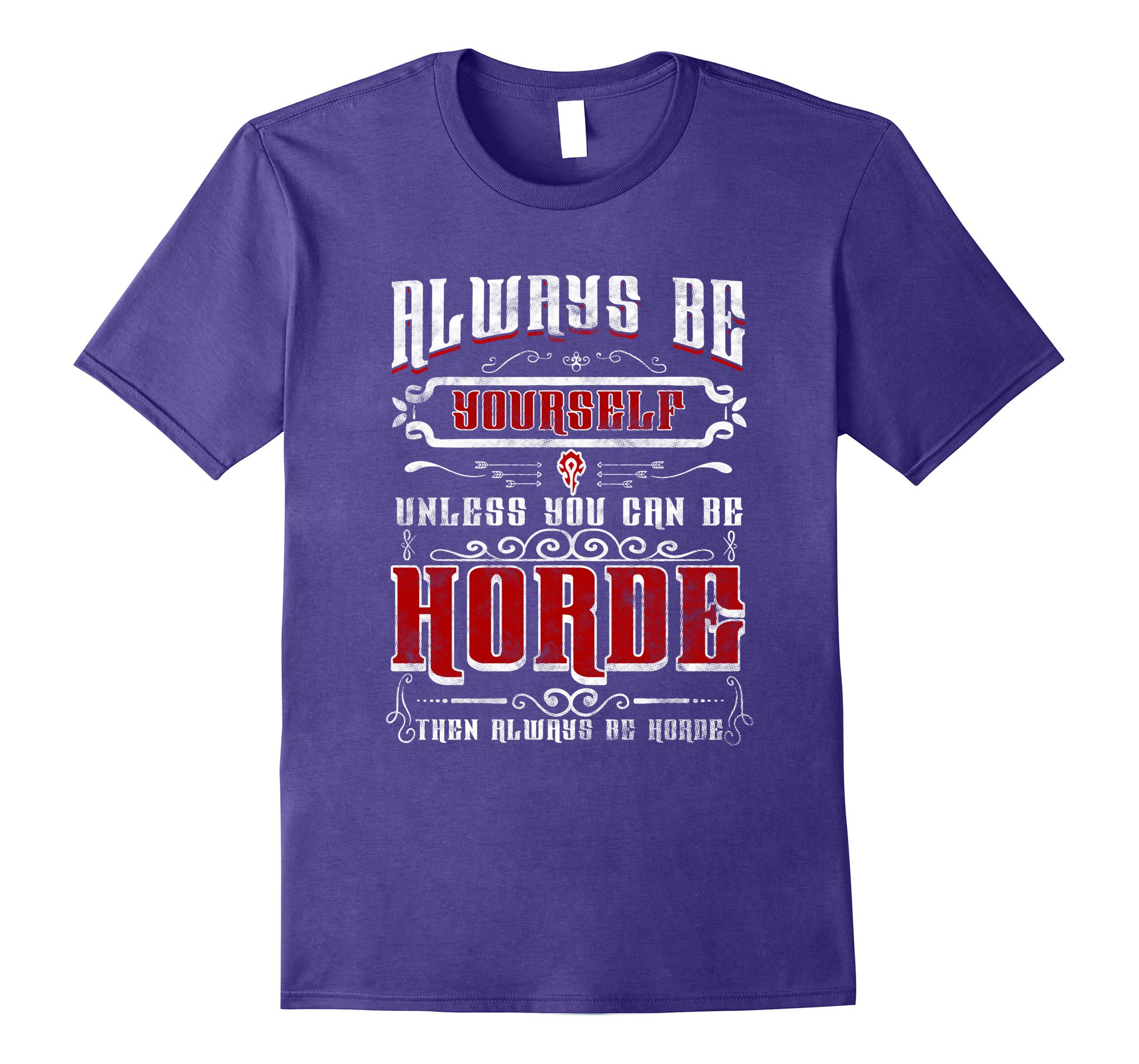 Wow Always Be Horde Shirt Funny Craft Gift Apparel Of Gamers-RT