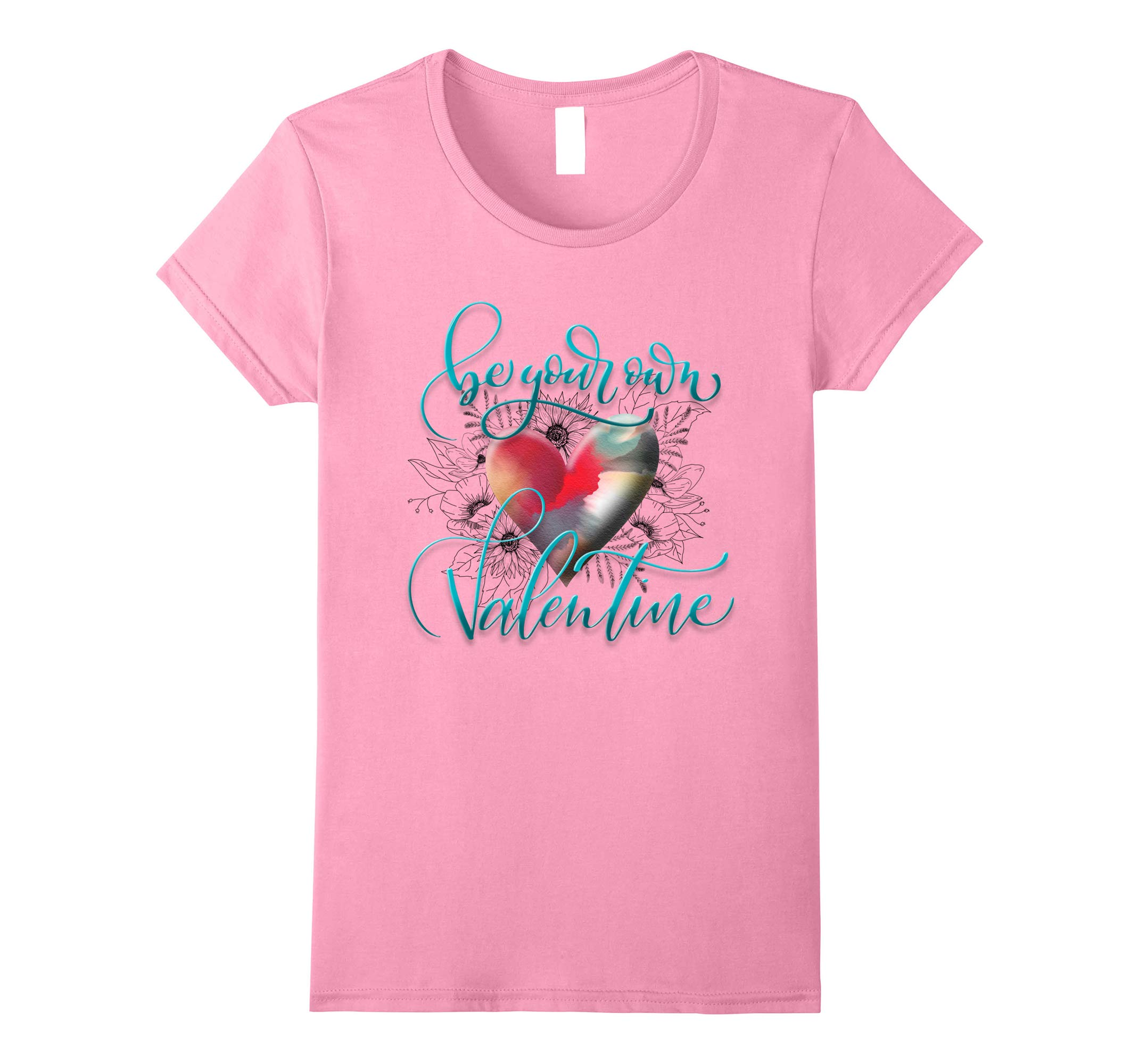 Be Your Own Valentine Heart and Flowers Shirt-RT