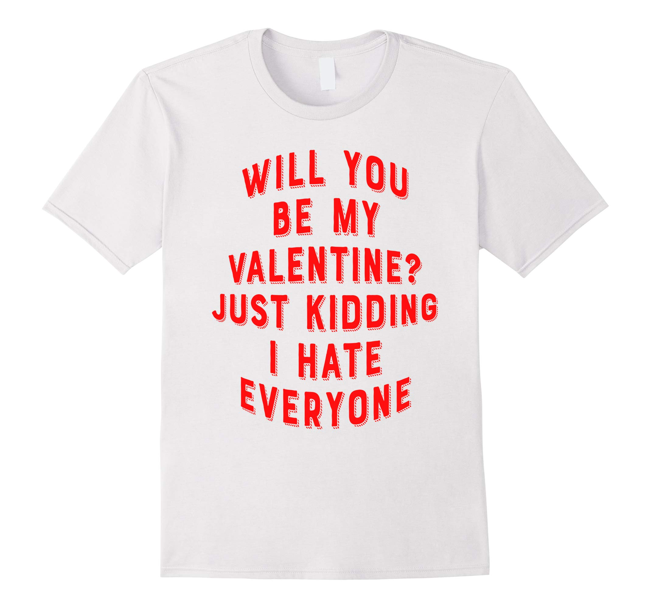 Will You Be My Valentine Just Kidding I Hate Everyone Tee-RT