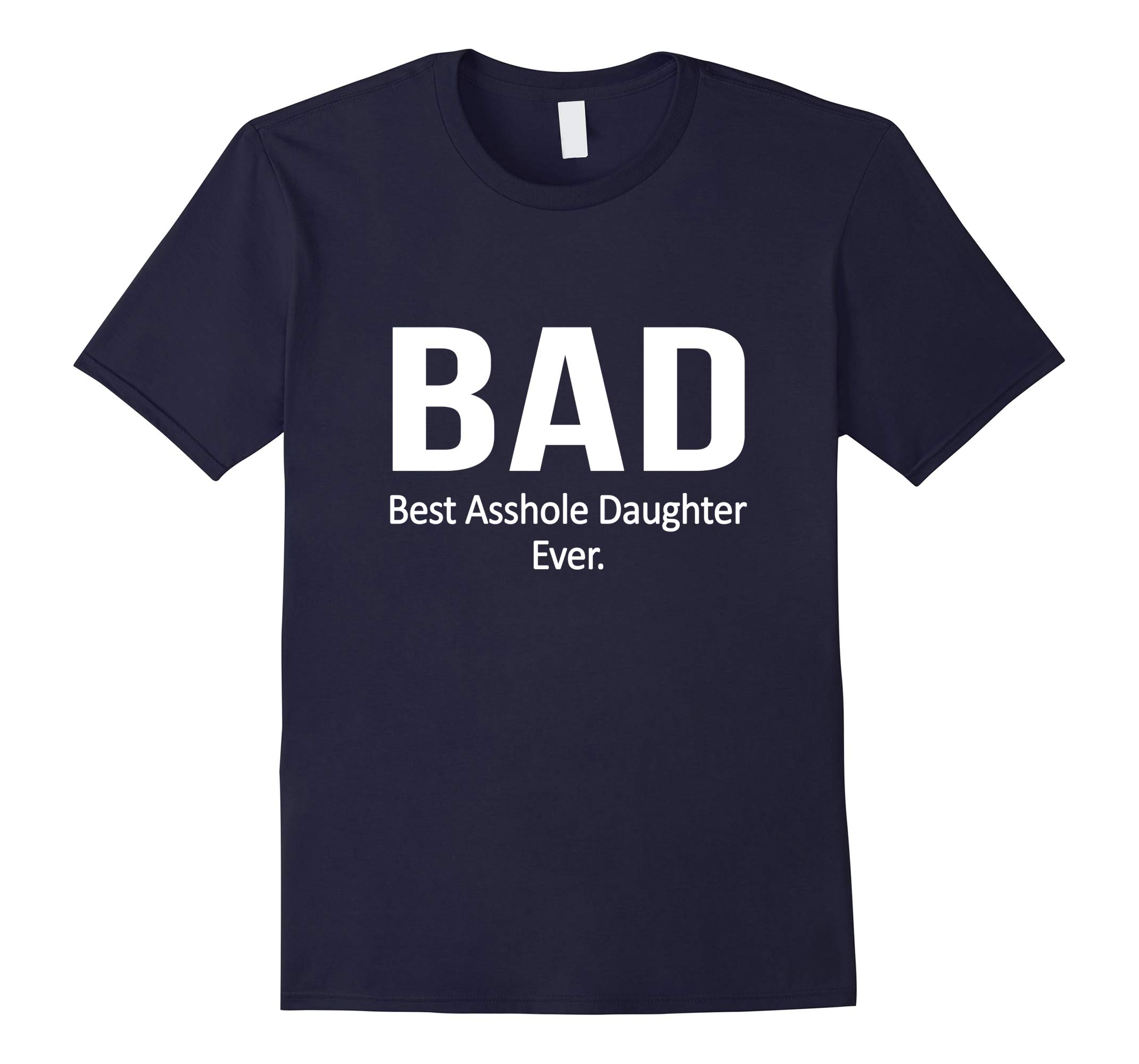 BAD Best Asshole Daughter Ever T-shirt Funny Gift-RT