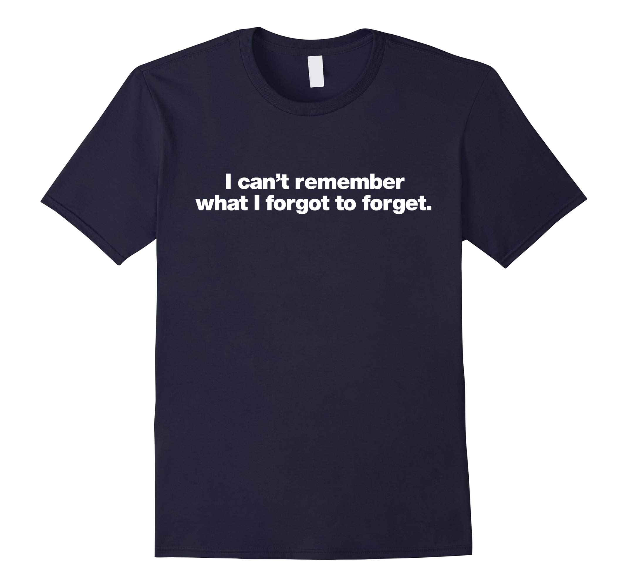I can't remember what I forgot to forget t-shirt-RT