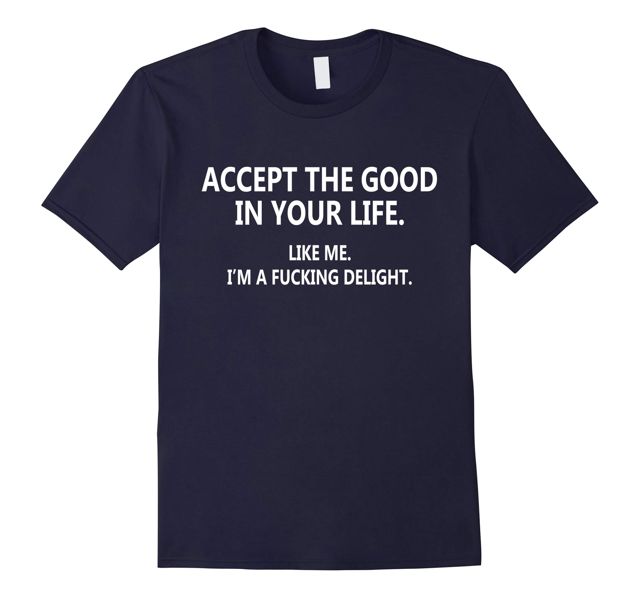 ACCEPT THE GOOD IN YOUR LIFE T-Shirt-RT
