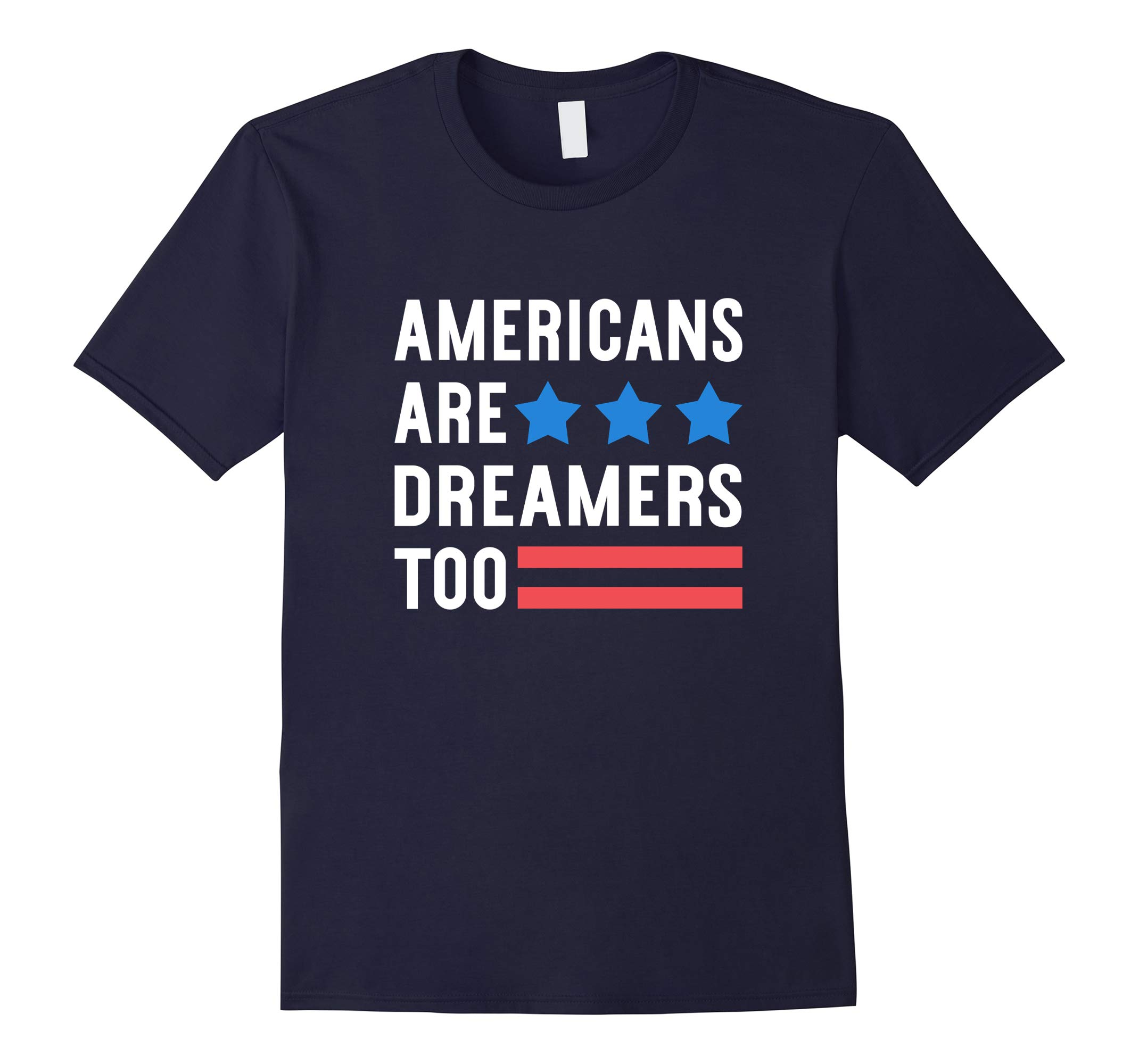 Americans Are Dreamers Too - Political Quote T-shirt-RT