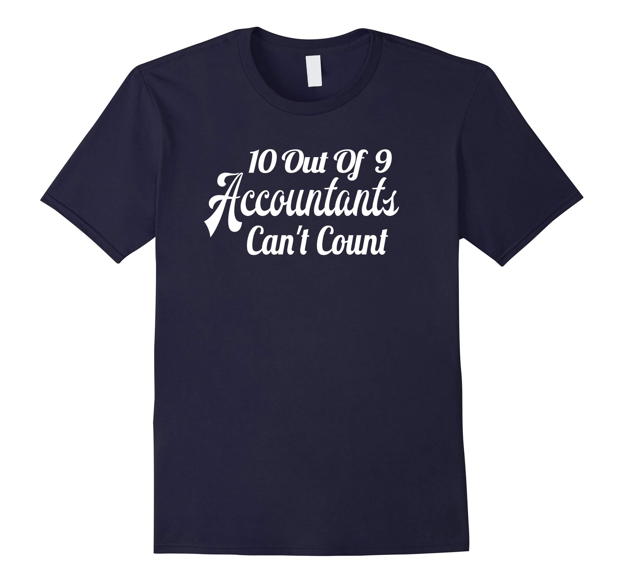 10 out of 9 accountants can't count | Funny CPA Quote Tshirt-RT