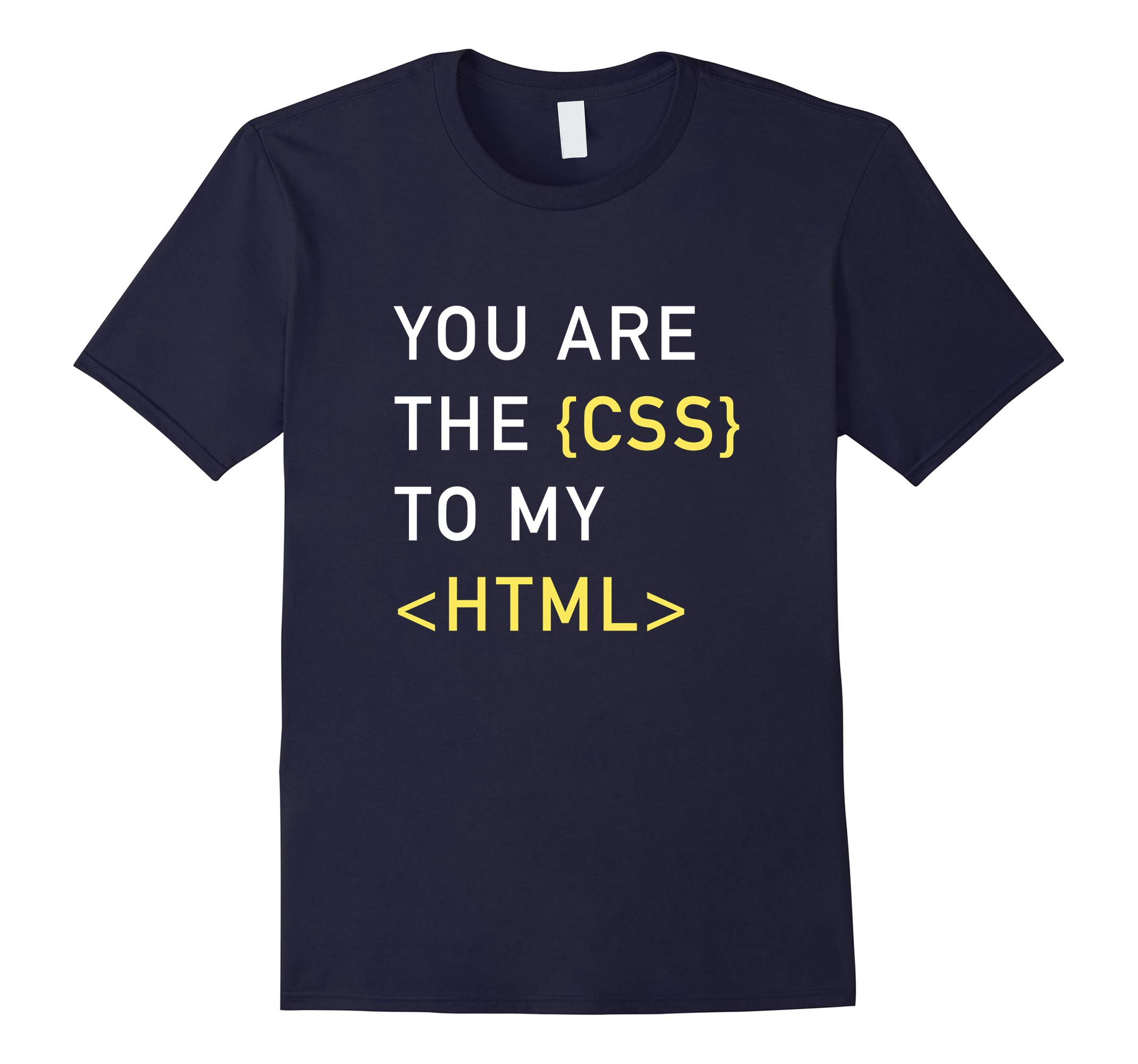 You are the CSS to my HTML Funny Code Coder Coding T-Shirt-RT