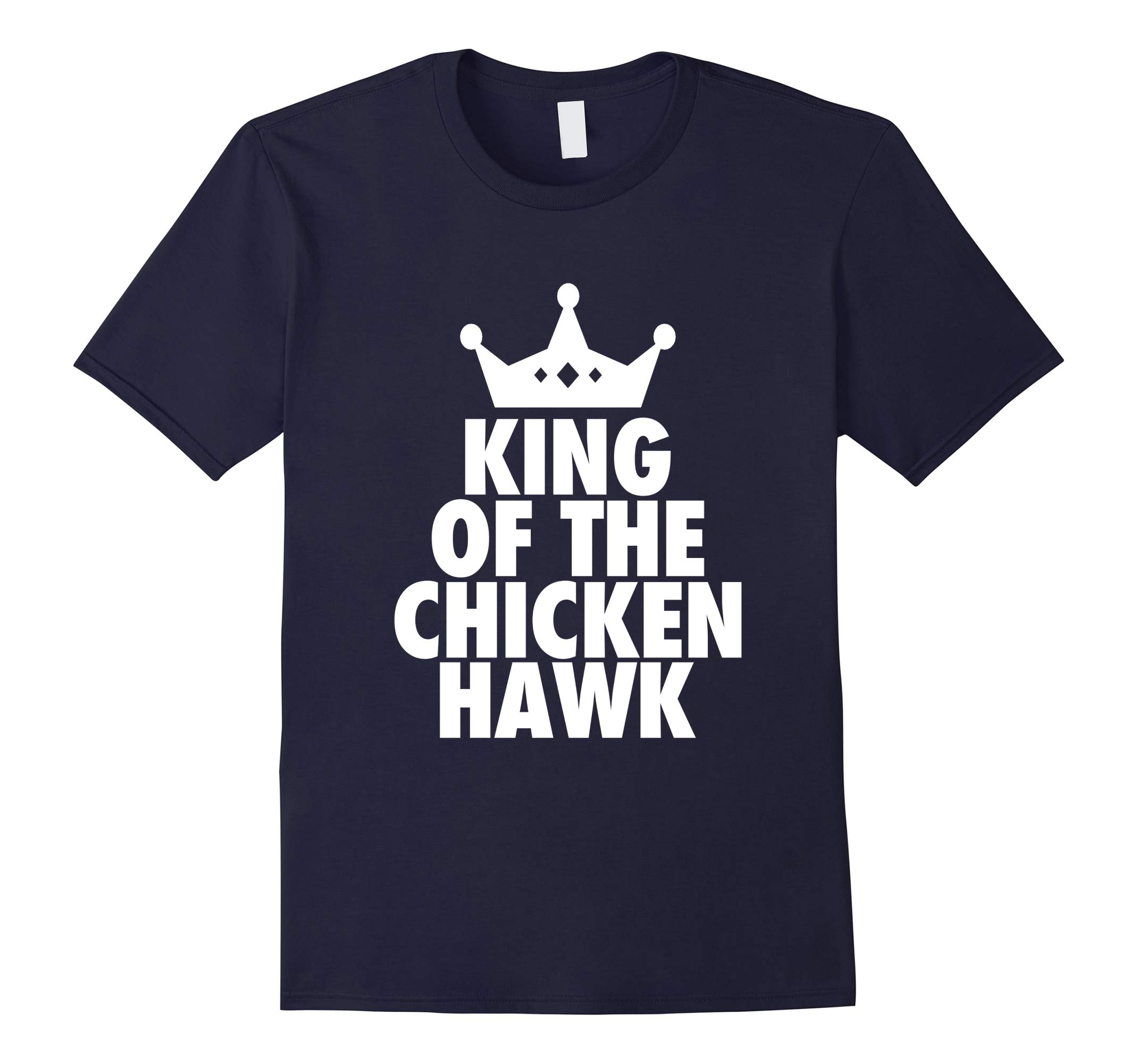 Mens King Of The Chicken Hawk - Funny Hustle Quote T-Shirt-RT