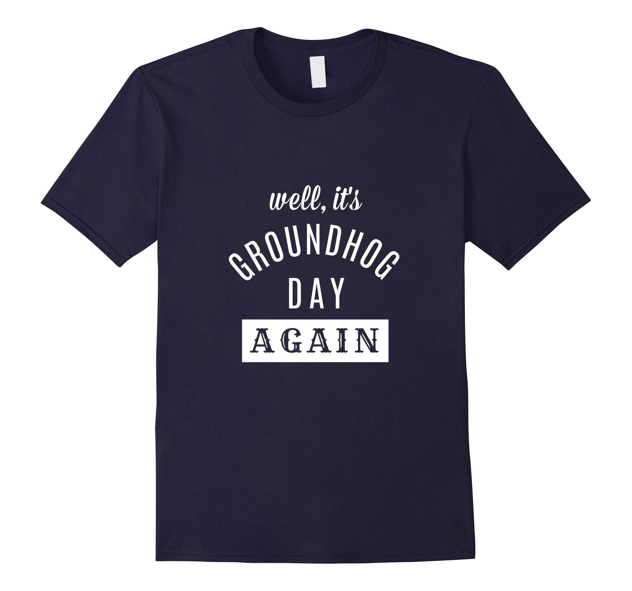 Well It's Groundhog Day Again, Funny Groundhog Day T-Shirt-RT