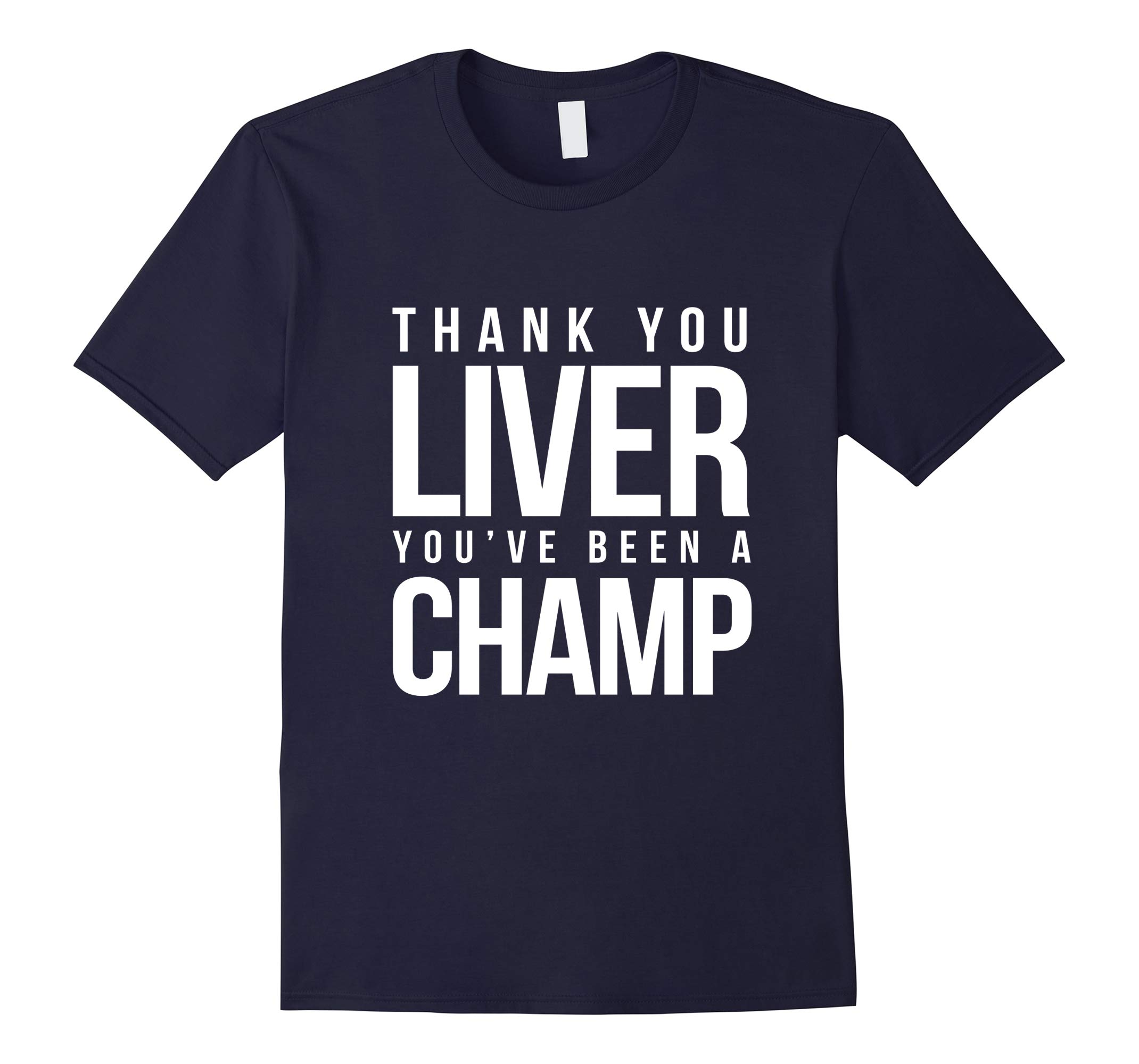 Thank You Liver You've Been A Champ Funny Drinking T-Shirt-RT
