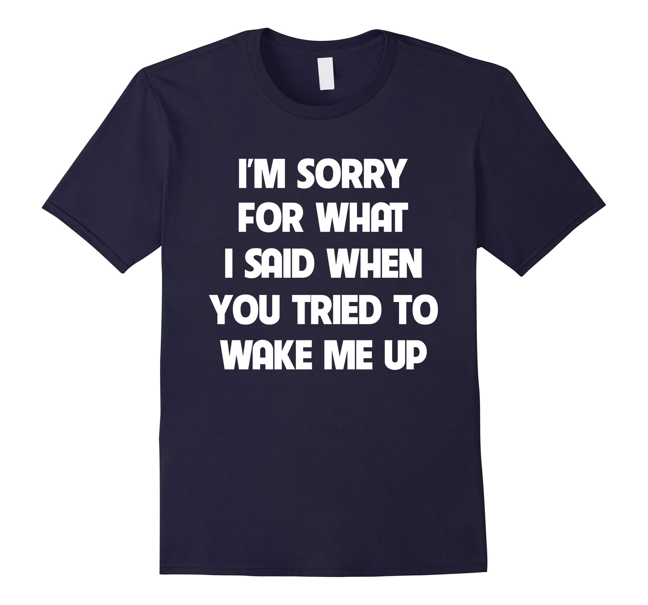 I'm sorry for what i said when you tried to wake me up shirt-RT