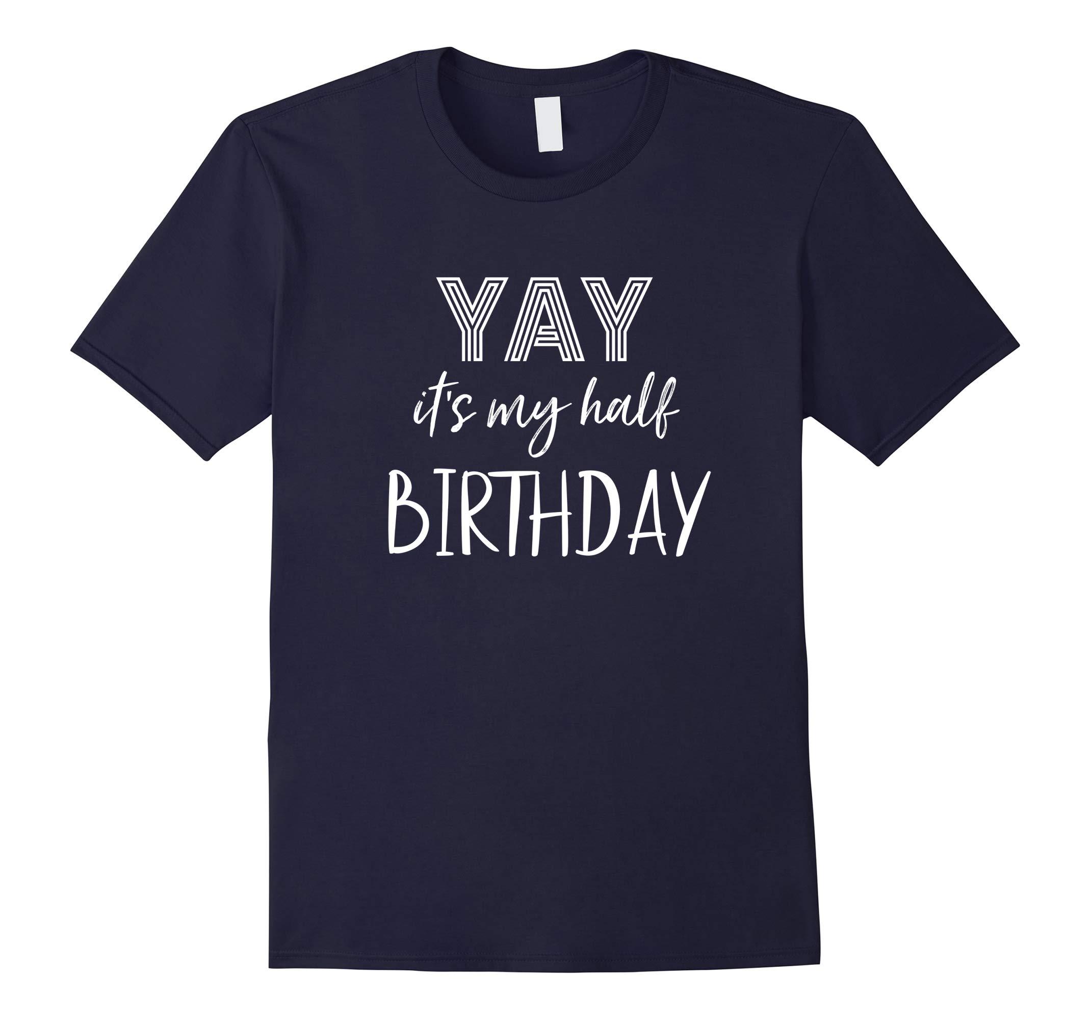 Yay It's My Half Birthday Funny Celebration Tshirt Gift-RT