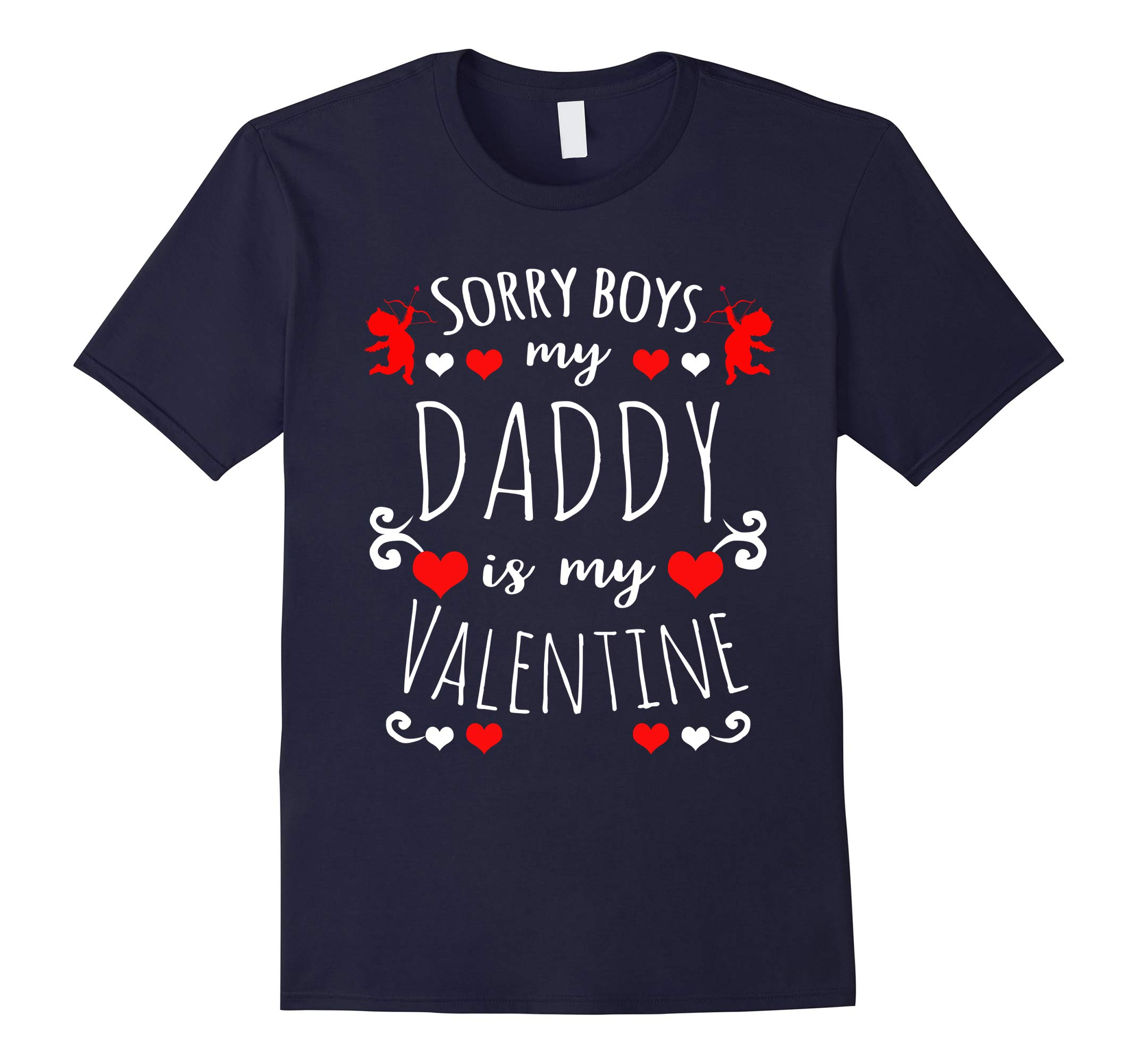 Valentine's Day: Sorry Boys My Daddy Is My Valentine T-shirt-RT