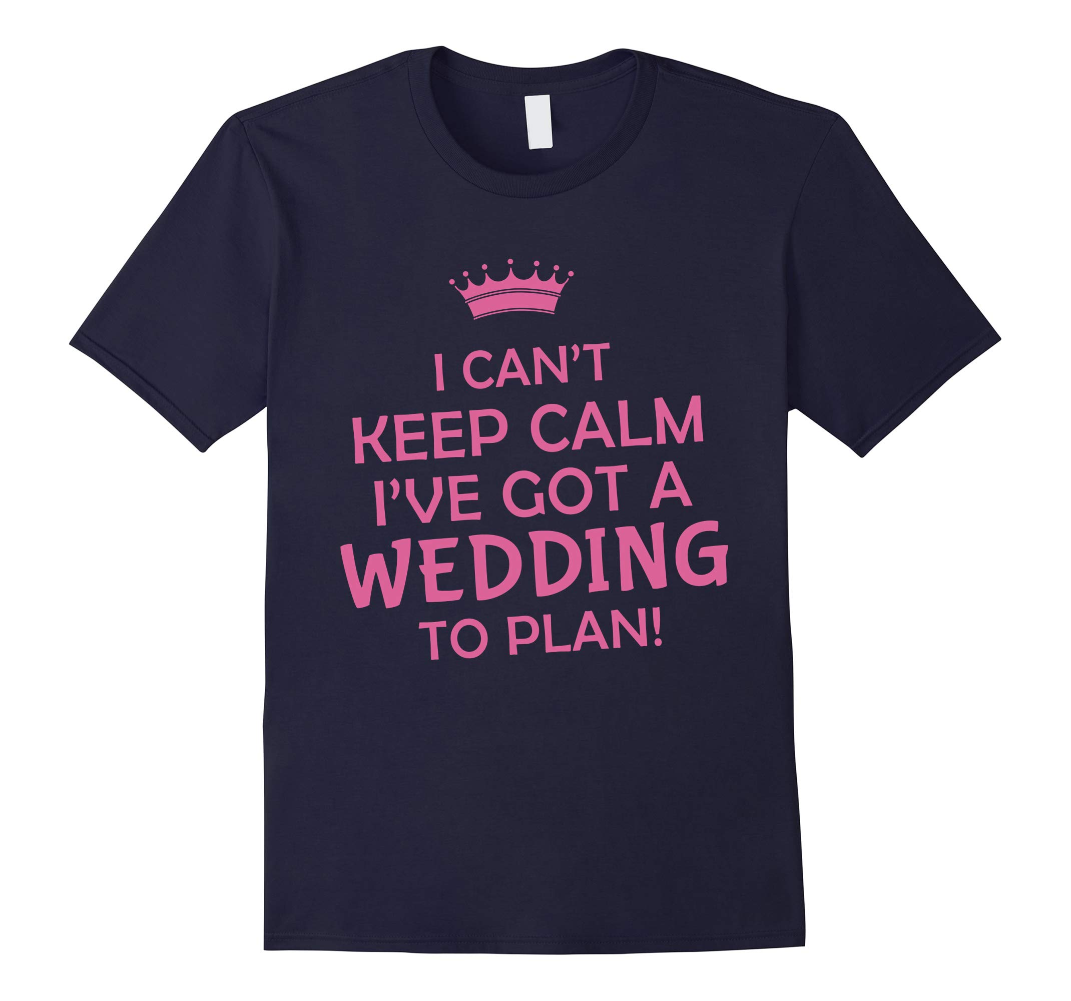 Womens I Can't Keep Calm I've Got A Wedding To Plan T-Shirt-RT