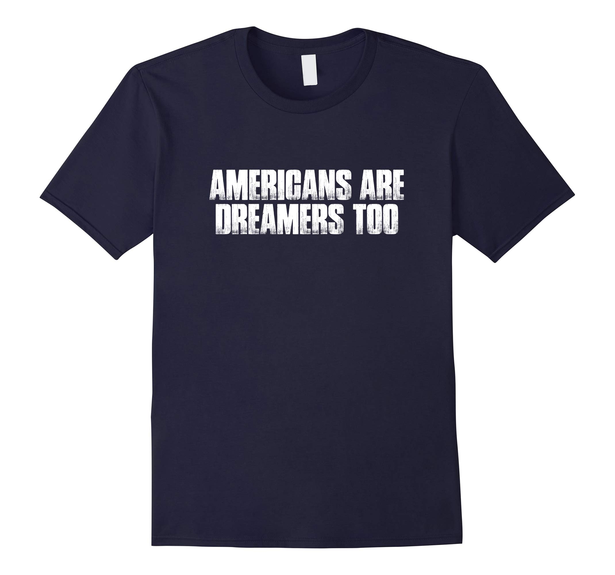 Americans Are Dreamers Too State of The Union Quote T Shirt-RT