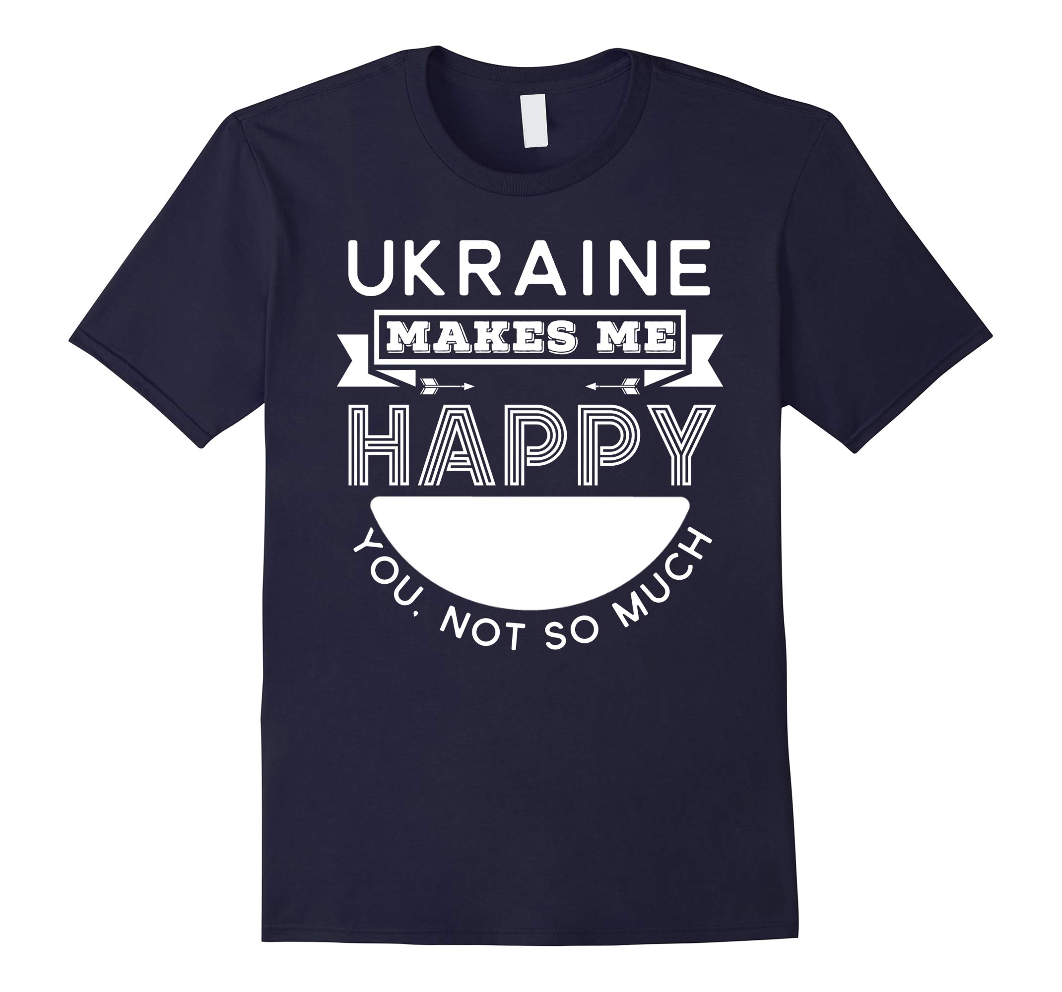 Ukraine Make Me Happy You Not So Much Funny T Shirt-RT