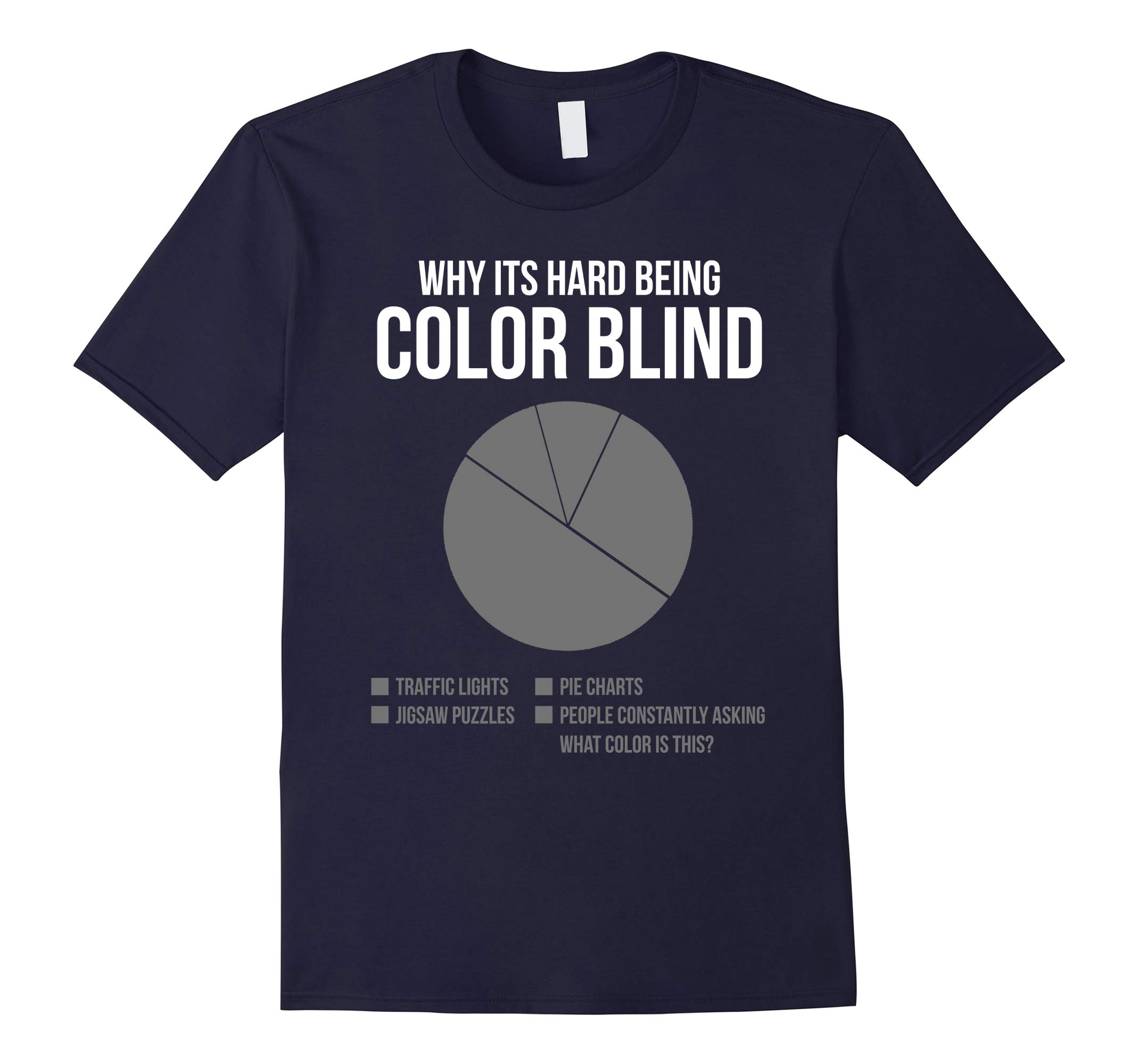 Why Its Hard Being Color Blind Pie Chart - Color Blind Shirt-RT