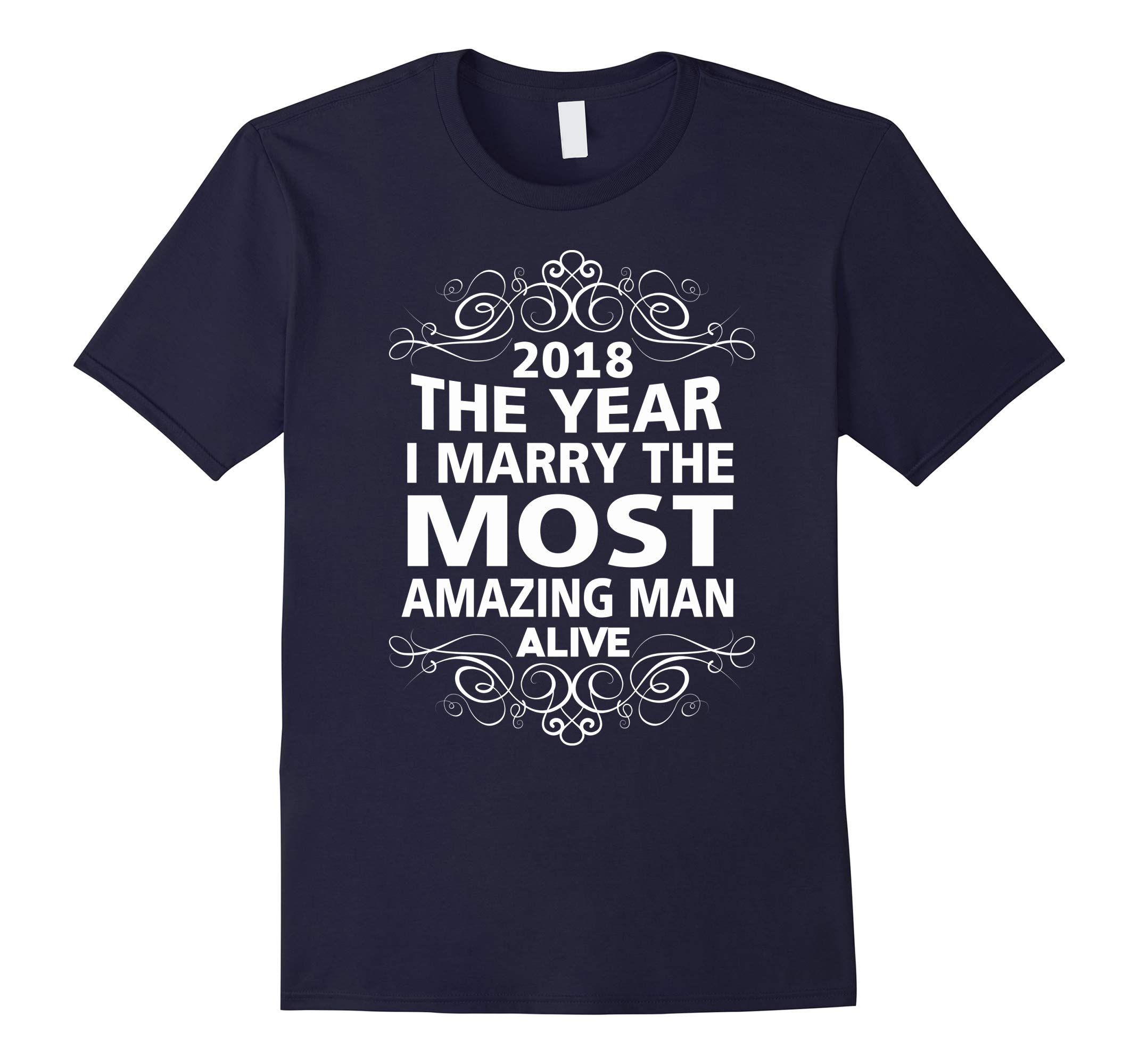 2018 The Year I Marry The Most Amazing Man Alive T-Shirt-RT