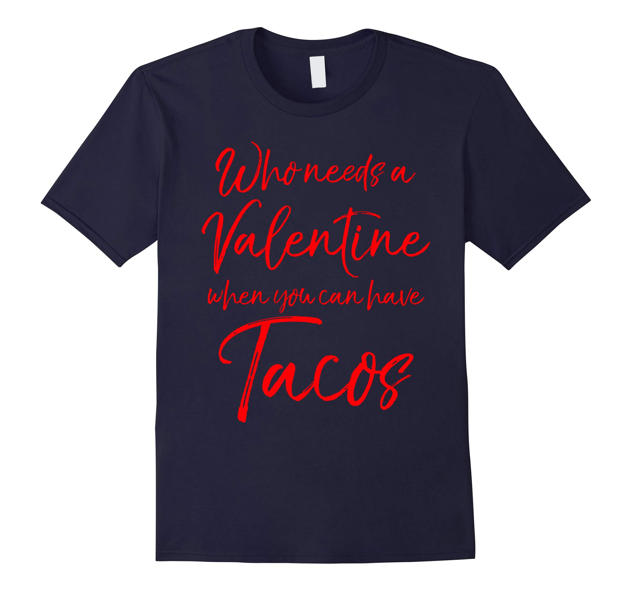 Who Needs a Valentine When You can Have Tacos Shirt Funny-RT